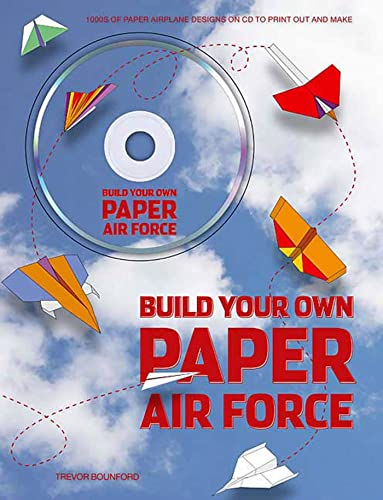 Build Your Own Paper Air Force: 1000s of Paper Airplane Designs on CD to Print Out and Make: ...
