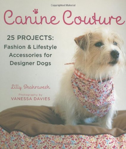 9780312382483: Canine Couture: 25 Projects: Fashion and Lifestyle Accessories for Designer Dogs