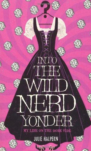 Into the Wild Nerd Yonder: My Life: Halpern, Julie