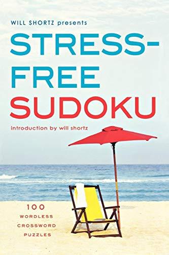 9780312382773: Will Shortz Presents Stress-Free Sudoku: 100 Wordless Crossword Puzzles