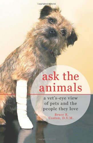 9780312382957: Ask the Animals: A Vet's-Eye View of Pets and the People They Love