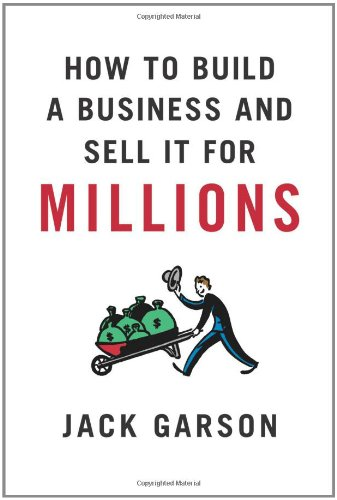 9780312383114: How to Build a Business and Sell It for Millions