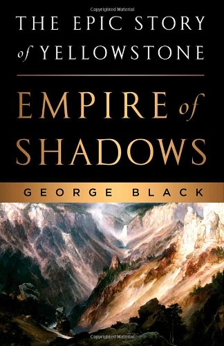 9780312383190: Empire of Shadows: The Epic Story of Yellowstone