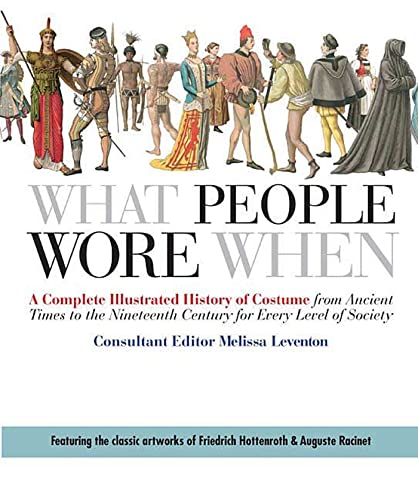 9780312383213: What People Wore When: A Complete Illustrated History of Costume from Ancient Times to the Nineteenth Century for Every Level of Society
