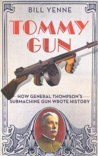 9780312383268: Tommy Gun: How General Thompson's Submachine Gun Wrote History