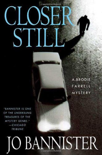 Closer Still: A Brodie Farrell Mystery (Brodie Farrell Mysteries): Bannister, Jo