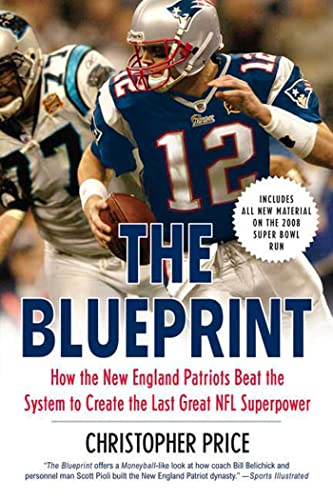 9780312384852: The Blueprint: How the New England Patriots Beat the System to Create the Last Great NFL Superpower