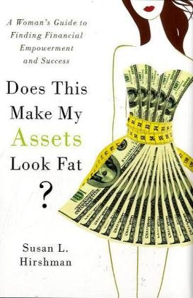 9780312385538: Does This Make My Assets Look Fat?: A Woman's Guide to Finding Financial Empowerment and Success