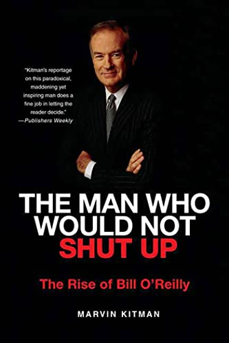 The Man Who Would Not Shut Up: The Rise of Bill O'Reilly (0312385862) by Kitman, Marvin