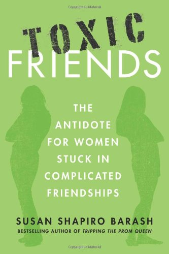 9780312386399: Toxic Friends: The Antidote for Women Stuck in Complicated Friendships