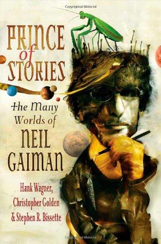Prince of Stories: The Many Worlds of Neil Gaiman: Gaiman, Neil; Golden, Christopher; Bissette, ...