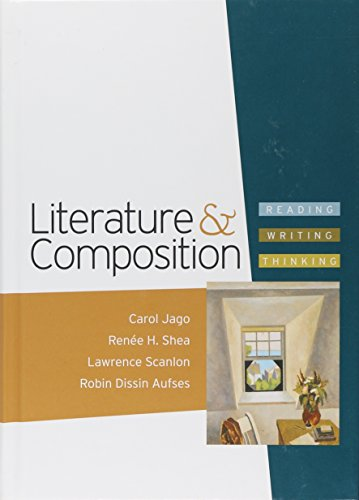 Literature and Composition: Reading - Writing -: Carol Jago, Renee