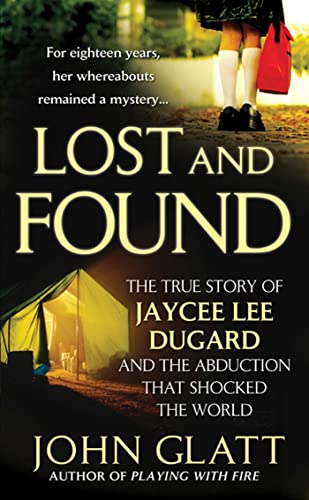 Lost and Found: The True Story of Jaycee Lee Dugard and the Abduction that Shocked the World (9780312388270) by John Glatt