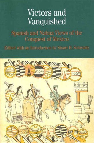Victors and Vanquished: Spanish and Nahua Views of the Conquest of Mexico (Bedford Series in Hist...