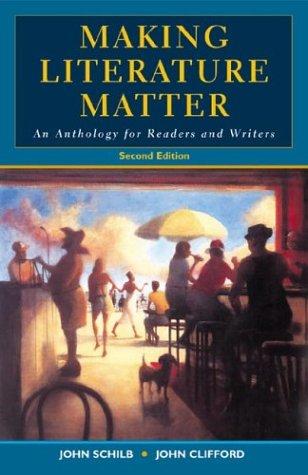 Making Literature Matter: An Anthology for Readers: John Clifford, John