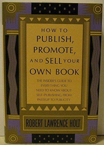 How to Publish, Promote and Sell Your: Robert L. Holt
