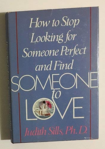 How to Stop Looking for Someone Perfect and Find Someone to Love (0312396260) by Judith Sills