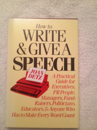 9780312396275: How to write and give a speech:  a practical guide for executives, PR people, managers, fund-raisers, politicians, educators, and anyone who has to make every word count
