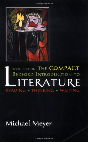 The Compact Bedford Introduction to Literature: Reading,: Michael Meyer