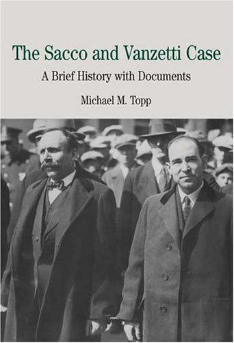 The Sacco and Vanzetti Case: A Brief History with Documents (The Bedford Series in History and Culture) (0312400888) by Michael M. Topp