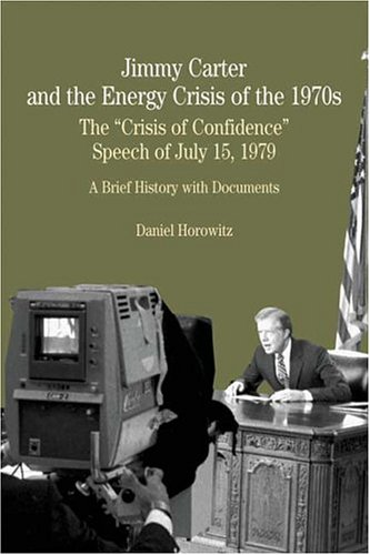 "Jimmy Carter and the Energy Crisis of the 1970s: The ""Crisis of Confidence"" Speech of July 15, 1979 (Bedford Series in History & Culture (Paperback)) (0312401221) by Daniel Horowitz"