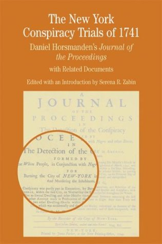 The New York Conspiracy Trials of 1741: Daniel Horsmanden's Journal of the Proceedings, with Rela...