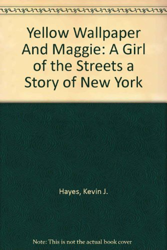 Yellow Wallpaper and Maggie: A Girl of the Streets (A Story of New York) (031240221X) by Charlotte Perkins Gilman; Dale M. Bauer; Kevin J. Hayes; Stephen Crane