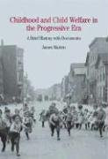 Childhood and Child Welfare in the Progressive Era: A Brief History with Documents (Bedford Series ...