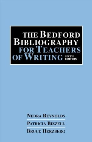 The Bedford Bibliography for Teachers of Writing: Reynolds, Nedra; Bizzell,