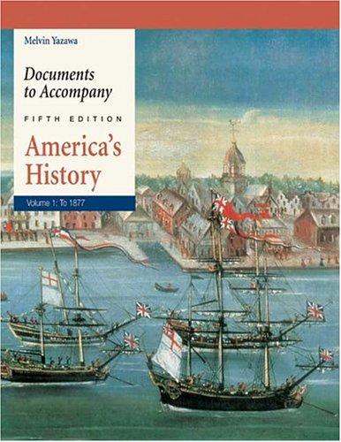 Documents to Accompany America's History, Volume 1: To 1877: Melvin Yazawa