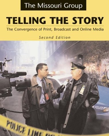 9780312409067: Telling the Story: The Convergence of Print, Broadcast, and Online Media