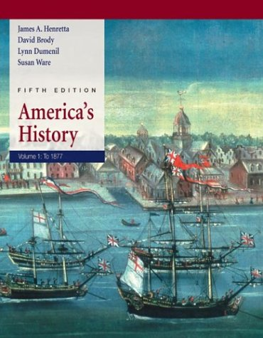 America's History: Volume I: to 1877 (0312409346) by James A. Henretta; David Brody; Lynn Dumenil; Susan Ware