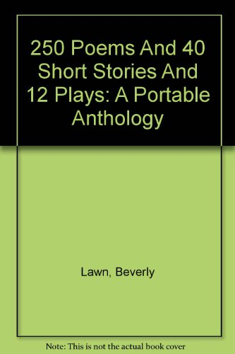 9780312410025: 250 Poems And 40 Short Stories And 12 Plays: A Portable Anthology