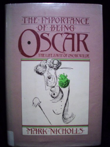 9780312410148: The importance of being Oscar: The wit and wisdom of Oscar Wilde set against his life and times