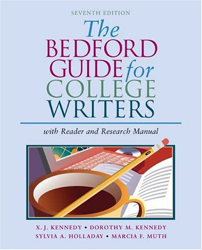 The Bedford Guide for College Writers with Reader and Research Manual (0312412533) by X. J. Kennedy; Dorothy M. Kennedy; Sylvia A. Holladay; Marcia F. Muth