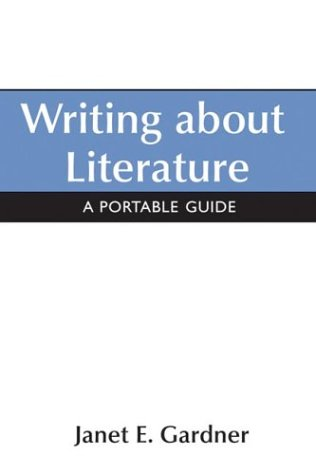 Writing About Literature: A Portable Guide: Gardner, Janet E.