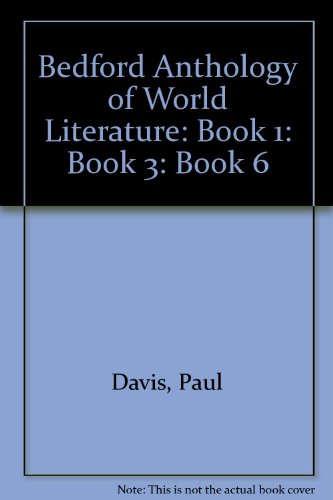 Bedford Anthology of World Literature Book 1 and Book 3 and Book 6 (0312413246) by Gary Harrison; David M. Johnson; Patricia Smith; John F. Crawford; Paul Davis