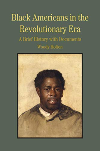 Black Americans in the Revolutionary Era: A Brief History with Documents (Bedford Series in History & Culture (Paperback)) (0312413599) by Woody Holton