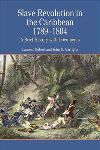 Slave Revolution in the Caribbean, 1789-1804: A: Laurent Dubois, John
