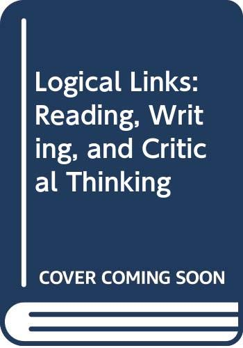 Logical Links: Reading, Writing, and Critical Thinking: Laurie G. Kirzner,
