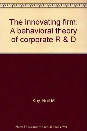 Innovating Firm : A Behavioral Theory of: Kay, Neil M.