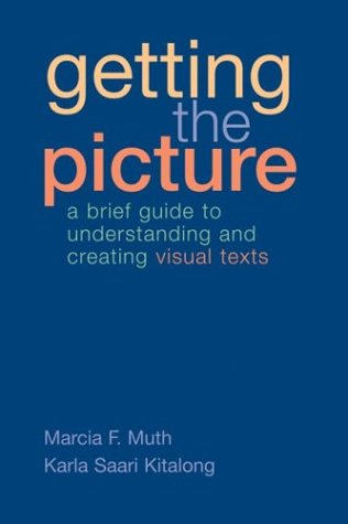 9780312418502: Getting the Picture: A Brief Guide to Understanding and Creating Visual Texts