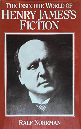 The Insecure World of Henry James's Fiction: Intensity and Ambiguity: Norrman, Ralf