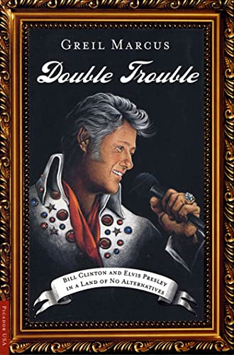 9780312420413: Double Trouble: Bill Clinton and Elvis Presley in a Land of No Alternatives