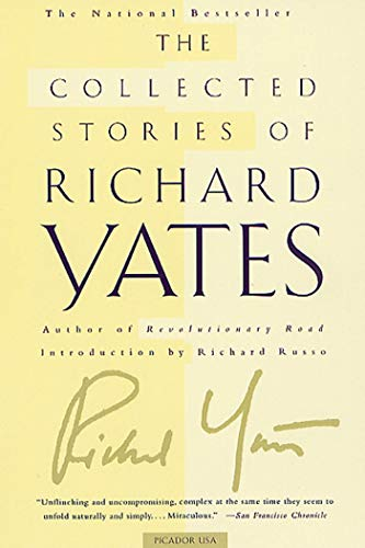 9780312420819: The Collected Stories of Richard Yates: Short Fiction from the author of Revolutionary Road