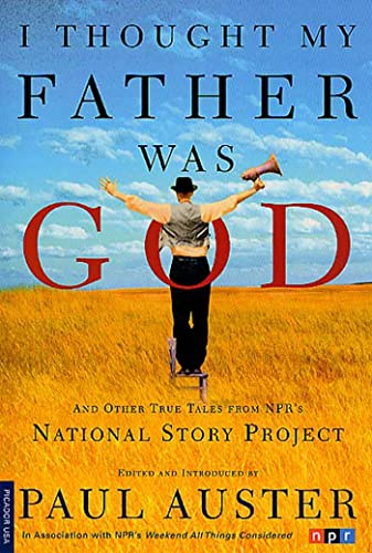 9780312421007: I Thought My Father Was God: And Other True Tales from NPR's National Story Project