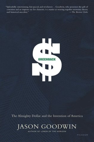 Greenback: The Almighty Dollar and the Invention of America: Jason Goodwin