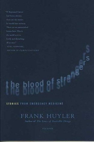 9780312423568: The Blood of Strangers: Stories from Emergency Medicine