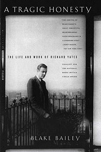 9780312423759: A Tragic Honesty: The Life and Work of Richard Yates
