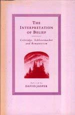 9780312424015: The Interpretation of Belief: Coleridge, Schleiermacher, and Romanticism